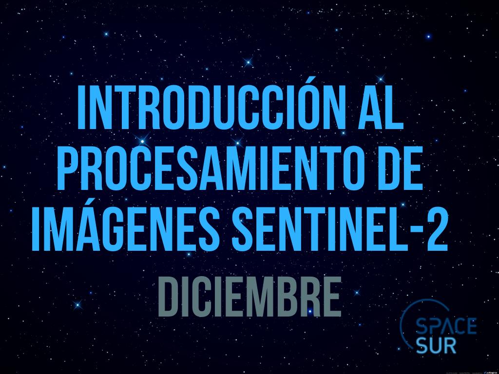 Introducción al Procesamiento de Imágenes Sentinel-2